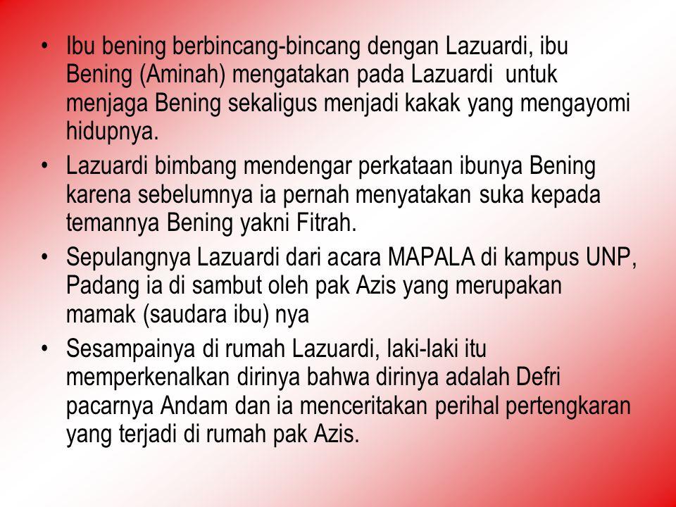 Ibu bening berbincang-bincang dengan Lazuardi, ibu Bening (Aminah) mengatakan pada Lazuardi untuk menjaga Bening sekaligus menjadi kakak yang mengayom