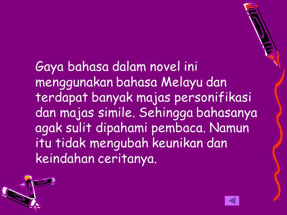 Gaya bahasa dalam novel ini menggunakan bahasa Melayu dan terdapat banyak majas personifikasi dan majas simile. Sehingga bahasanya agak sulit dipahami