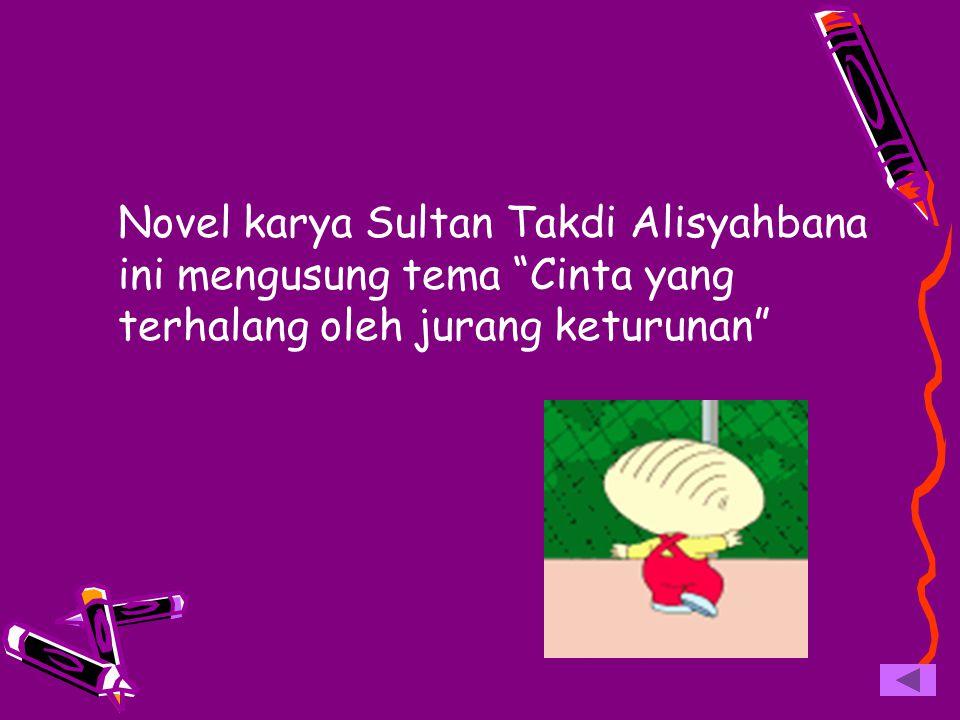 "Novel karya Sultan Takdi Alisyahbana ini mengusung tema ""Cinta yang terhalang oleh jurang keturunan"""