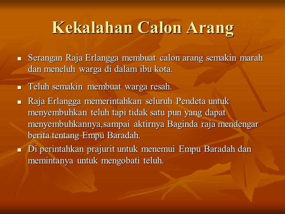 Kekalahan Calon Arang Serangan Raja Erlangga membuat calon arang semakin marah dan meneluh warga di dalam ibu kota. Serangan Raja Erlangga membuat cal