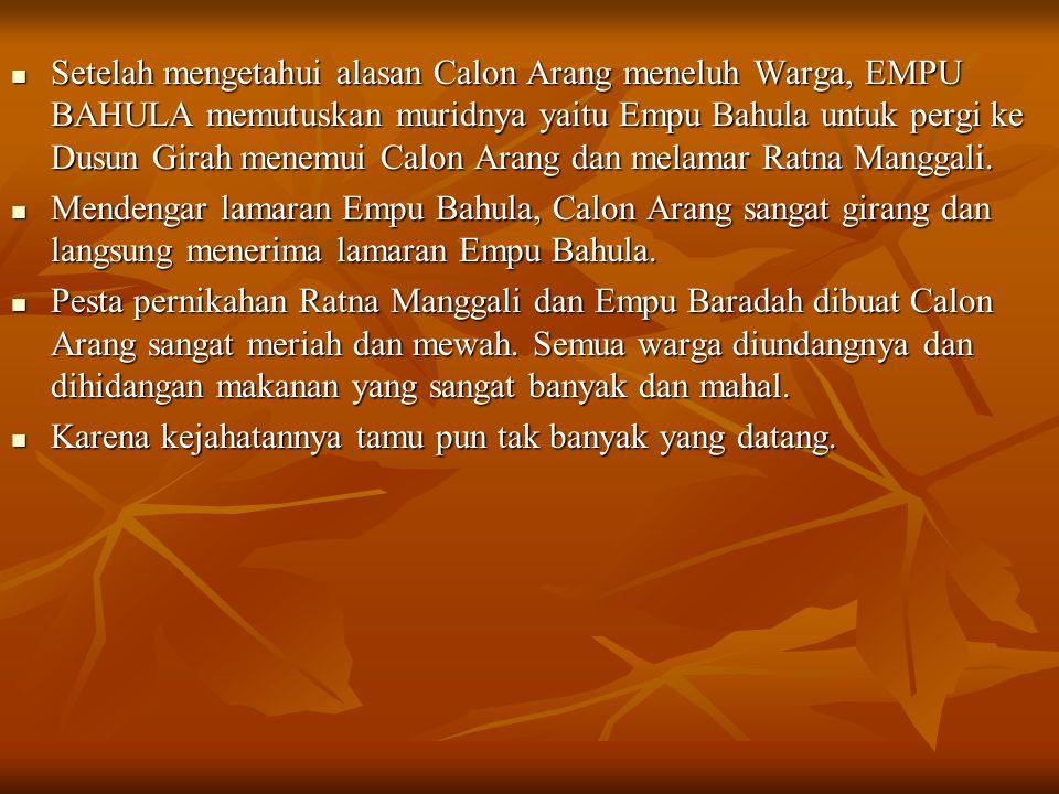 Setelah mengetahui alasan Calon Arang meneluh Warga, EMPU BAHULA memutuskan muridnya yaitu Empu Bahula untuk pergi ke Dusun Girah menemui Calon Arang