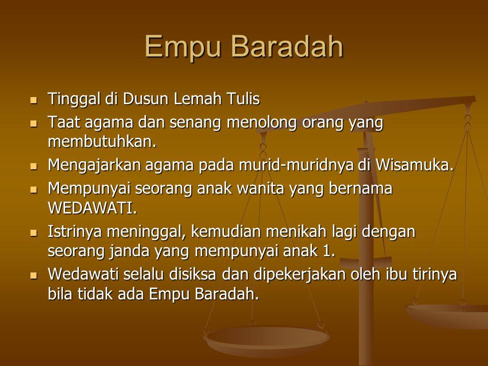 Empu Baradah Tinggal di Dusun Lemah Tulis Tinggal di Dusun Lemah Tulis Taat agama dan senang menolong orang yang membutuhkan. Taat agama dan senang me