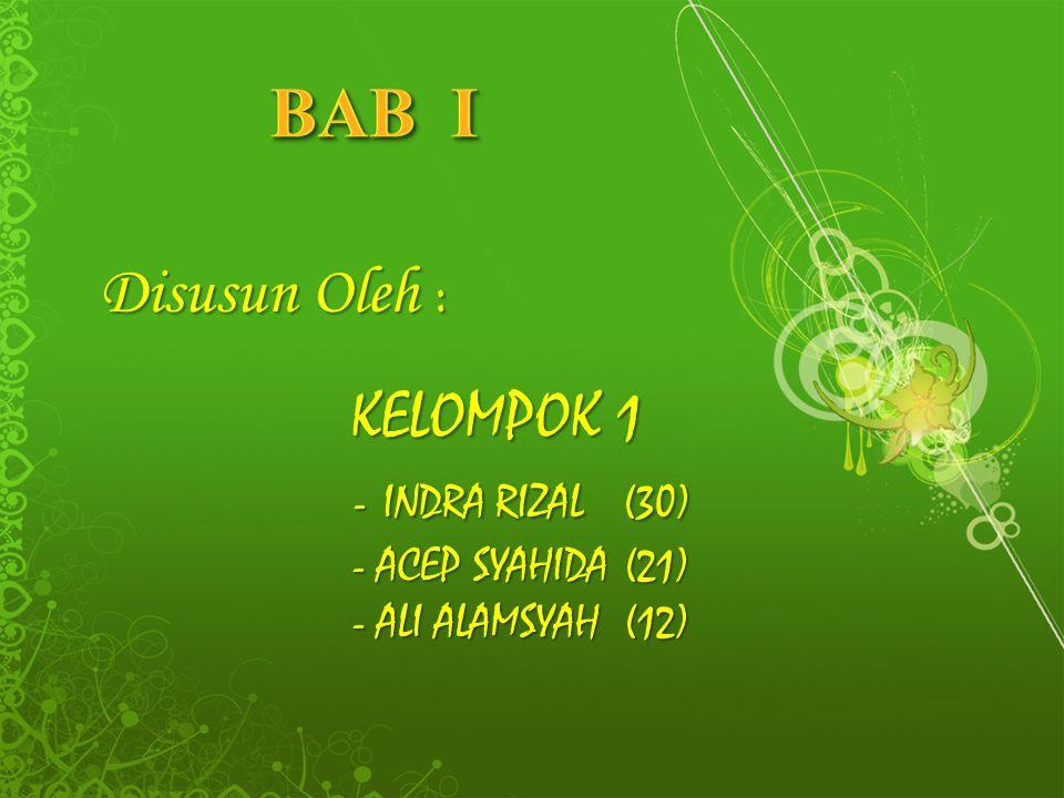 KELOMPOK 1 - INDRA RIZAL(30) - INDRA RIZAL(30) - ACEP SYAHIDA(21) - ACEP SYAHIDA(21) - ALI ALAMSYAH(12) - ALI ALAMSYAH(12) Disusun Oleh :