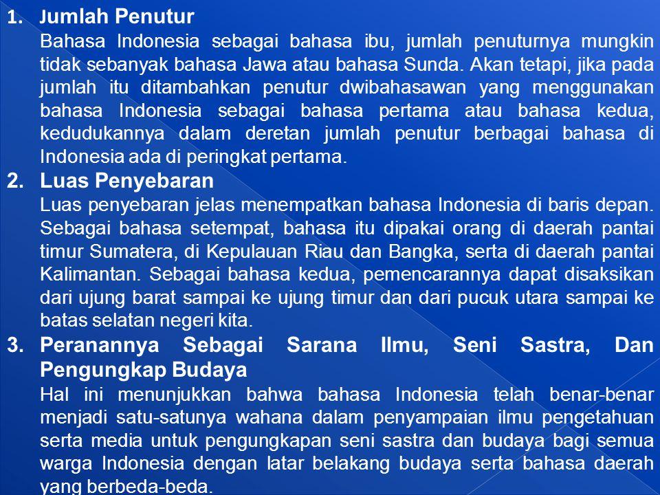 1.J umlah Penutur Bahasa Indonesia sebagai bahasa ibu, jumlah penuturnya mungkin tidak sebanyak bahasa Jawa atau bahasa Sunda.