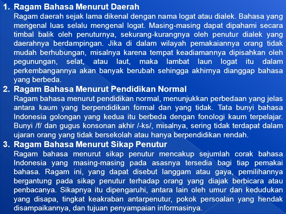 1.Ragam Bahasa Menurut Daerah Ragam daerah sejak lama dikenal dengan nama logat atau dialek.