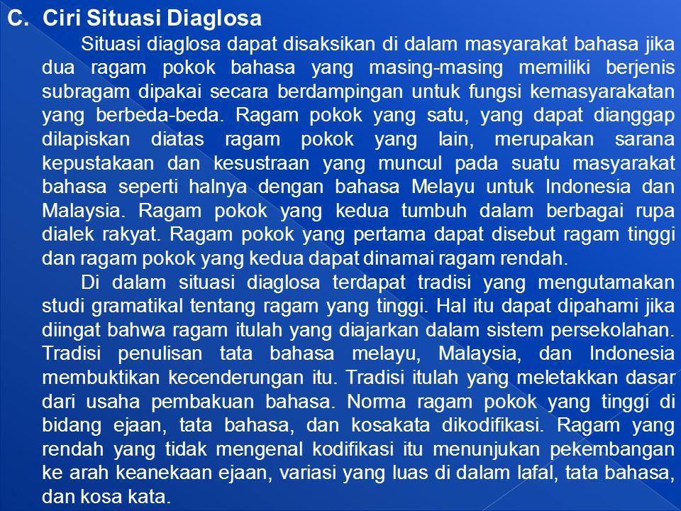 C. Ciri Situasi Diaglosa Situasi diaglosa dapat disaksikan di dalam masyarakat bahasa jika dua ragam pokok bahasa yang masing-masing memiliki berjenis