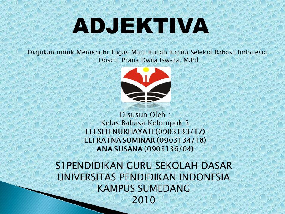 ADJEKTIVA Diajukan untuk Memenuhi Tugas Mata Kuliah Kapita Selekta Bahasa Indonesia Dosen: Prana Dwija Iswara, M.Pd Disusun Oleh : Kelas Bahasa Kelomp