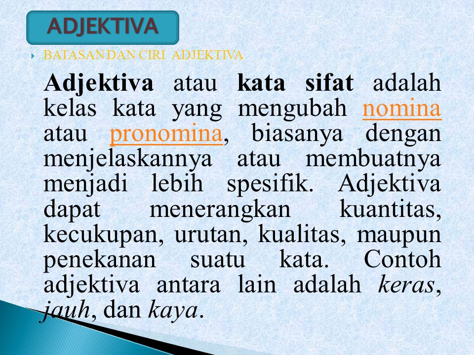 BATASAN DAN CIRI ADJEKTIVA Adjektiva atau kata sifat adalah kelas kata yang mengubah nomina atau pronomina, biasanya dengan menjelaskannya atau memb