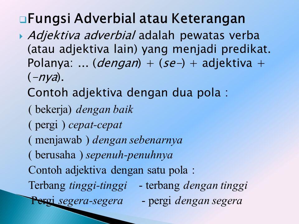 Adjektiva bertaraf dapat menunjukkan (1) tingkat kualitas atau intensitas dengan pewatas seperti benar, sangat, terlalu, agak, dan makin, serta (2) tingkat bandingan dengan pewatas lebih, kurang, dan paling.