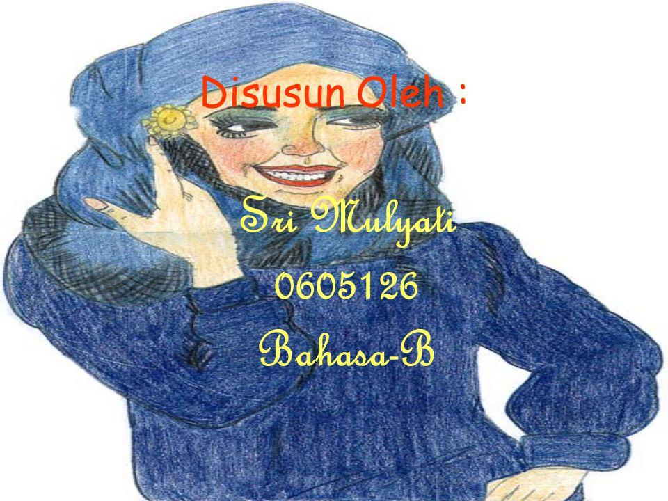 Disusun Oleh : Sri Mulyati 0605126 Bahasa-B