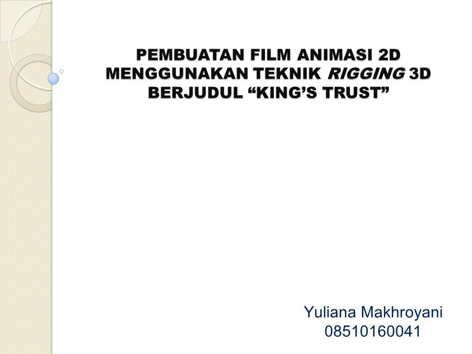 "PEMBUATAN FILM ANIMASI 2D MENGGUNAKAN TEKNIK RIGGING 3D BERJUDUL ""KING'S TRUST"" Yuliana Makhroyani 08510160041"