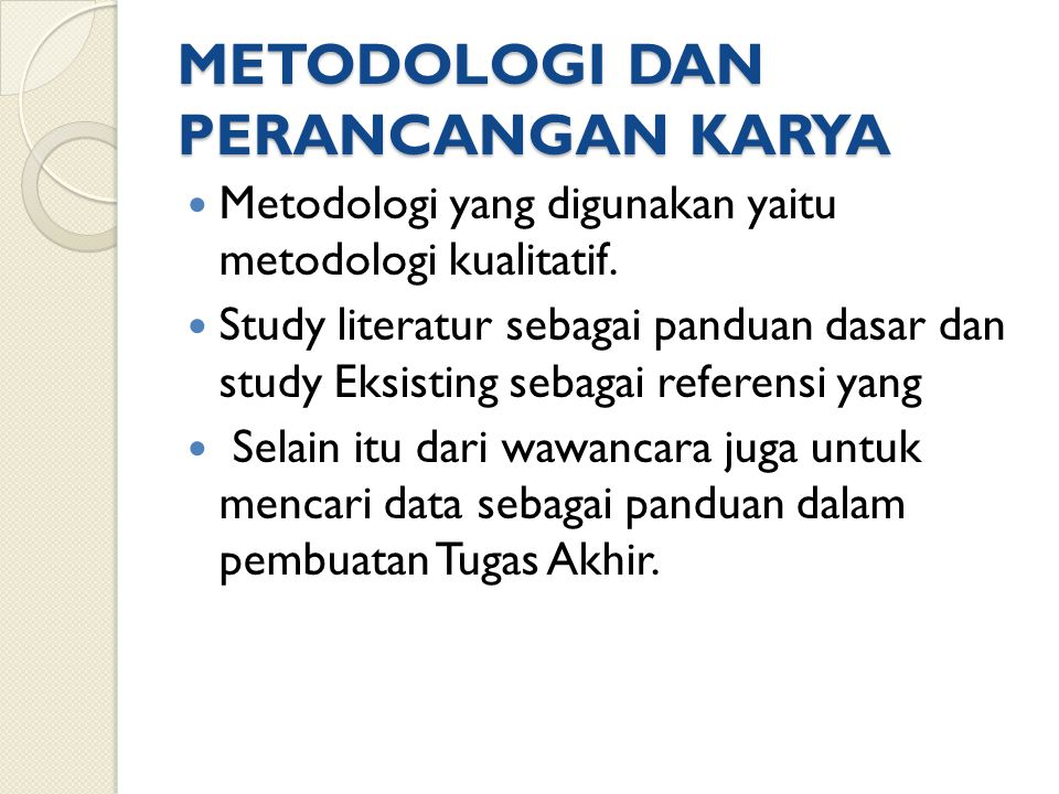 METODOLOGI DAN PERANCANGAN KARYA Metodologi yang digunakan yaitu metodologi kualitatif. Study literatur sebagai panduan dasar dan study Eksisting seba