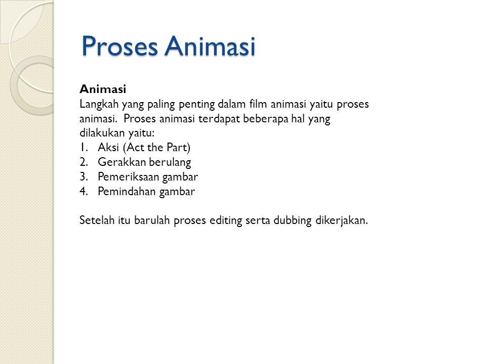 Proses Animasi Animasi Langkah yang paling penting dalam film animasi yaitu proses animasi. Proses animasi terdapat beberapa hal yang dilakukan yaitu: