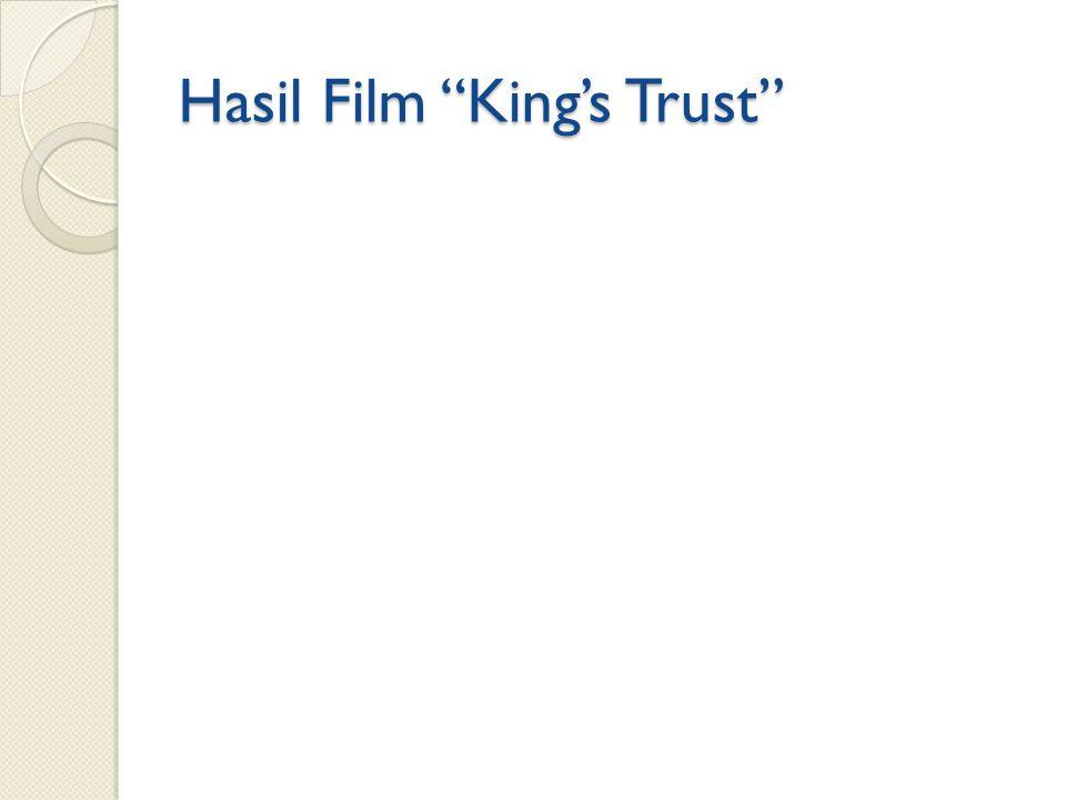 "Hasil Film ""King's Trust"""