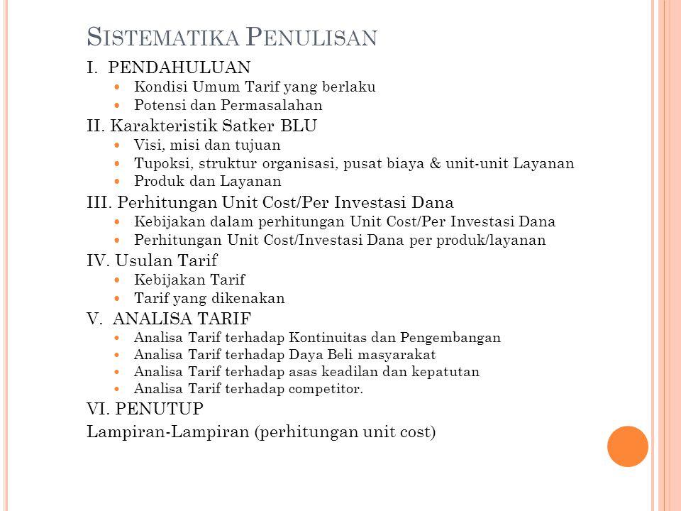 S ISTEMATIKA P ENULISAN I. PENDAHULUAN Kondisi Umum Tarif yang berlaku Potensi dan Permasalahan II. Karakteristik Satker BLU Visi, misi dan tujuan Tup