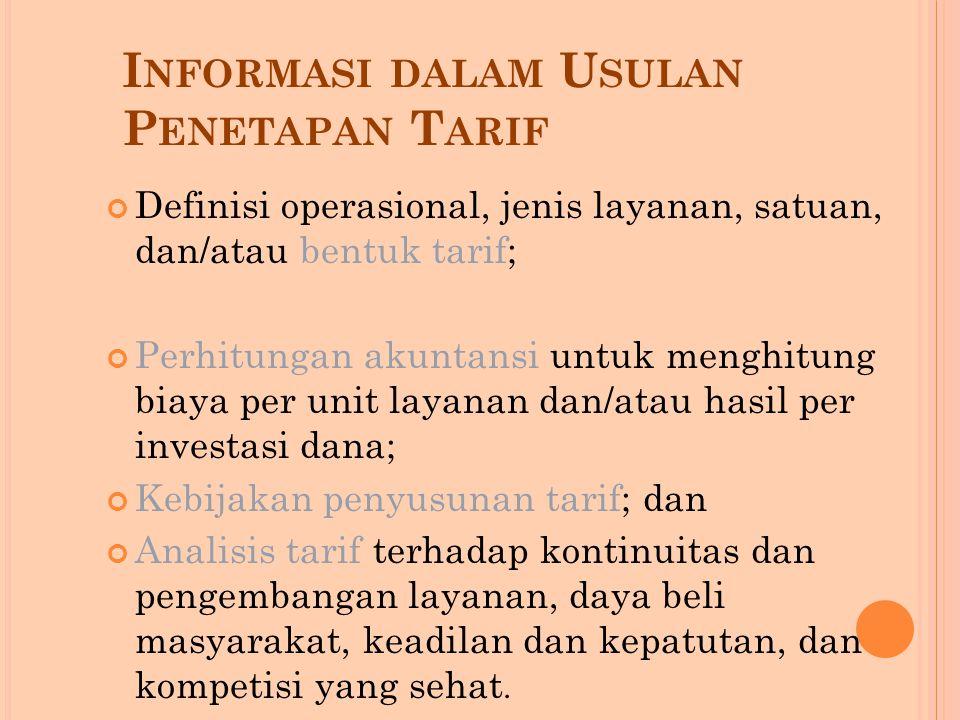 I NFORMASI DALAM U SULAN P ENETAPAN T ARIF Definisi operasional, jenis layanan, satuan, dan/atau bentuk tarif; Perhitungan akuntansi untuk menghitung