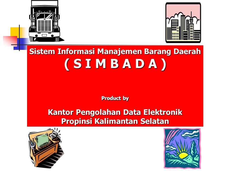 MOHON PERHATIAN UNTUK IMPLEMENTASI MANDIRI SIMBADA Web site : www.kalsel.go.id - e-mail : kpde@kalsel.go.id www.kalsel.go.id Sistem Informasi Manajemen Barang Daerah ( S I M B A D A )