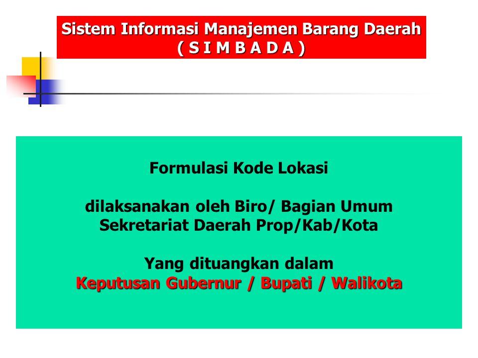 Formulasi Kode Lokasi dilaksanakan oleh Biro/ Bagian Umum Sekretariat Daerah Prop/Kab/Kota Yang dituangkan dalam Keputusan Gubernur / Bupati / Walikot