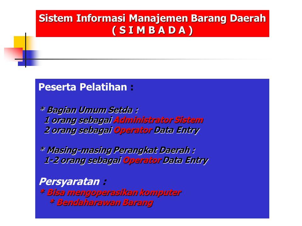 Peserta Pelatihan : * Bagian Umum Setda : 1 orang sebagai Administrator Sistem 1 orang sebagai Administrator Sistem 2 orang sebagai Operator Data Entr