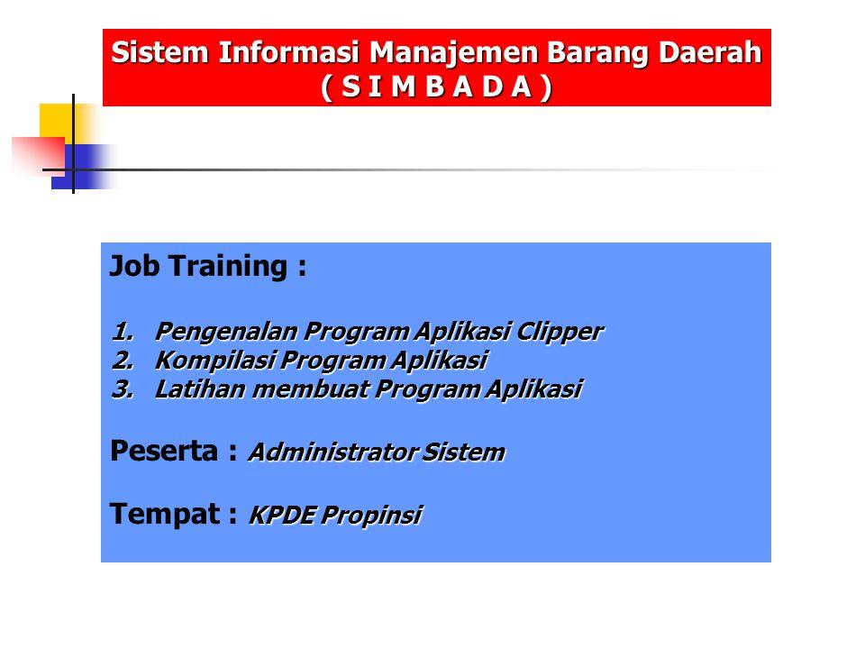 Job Training : 1.Pengenalan Program Aplikasi Clipper 2.Kompilasi Program Aplikasi 3.Latihan membuat Program Aplikasi Administrator Sistem Peserta : Ad