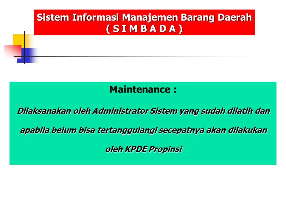Maintenance : Dilaksanakan oleh Administrator Sistem yang sudah dilatih dan apabila belum bisa tertanggulangi secepatnya akan dilakukan oleh KPDE Prop