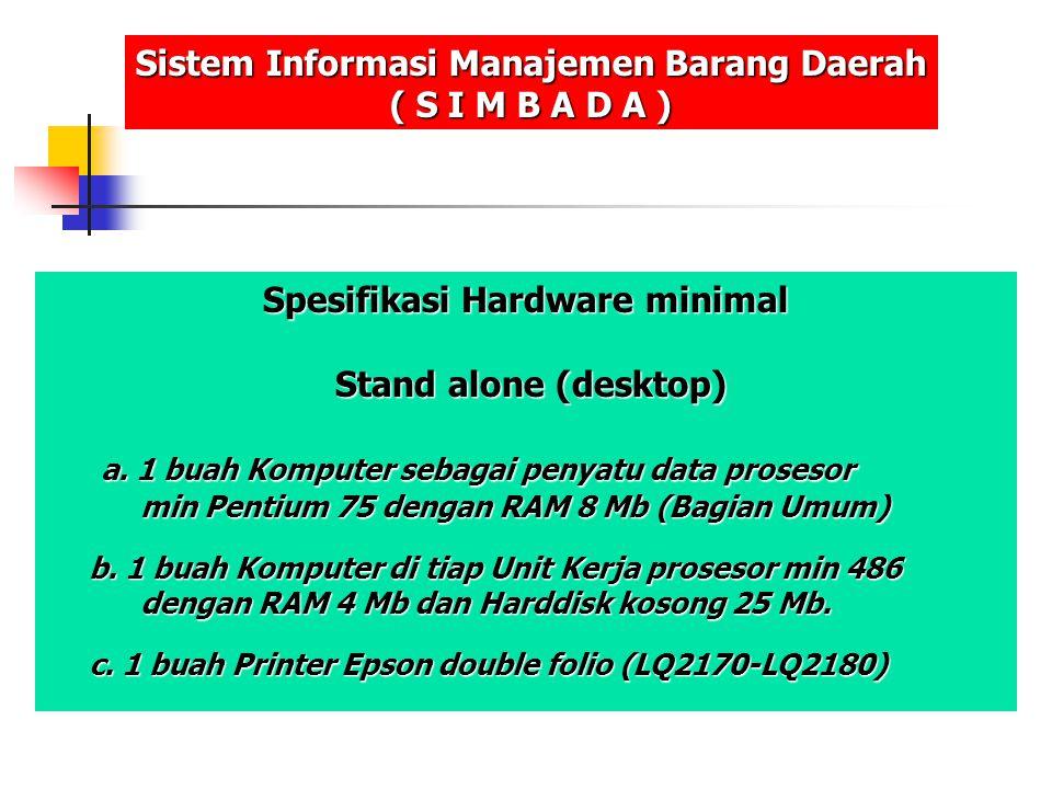 Spesifikasi Hardware minimal Stand alone (desktop) Stand alone (desktop) a. 1 buah Komputer sebagai penyatu data prosesor min Pentium 75 dengan RAM 8