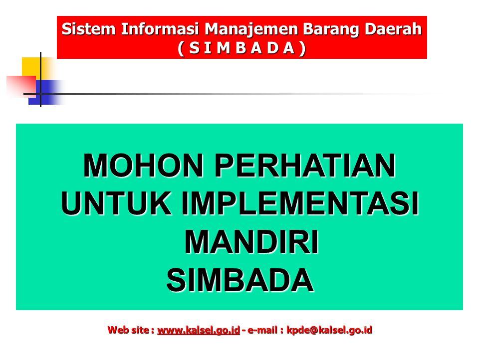 MOHON PERHATIAN UNTUK IMPLEMENTASI MANDIRI SIMBADA Web site : www.kalsel.go.id - e-mail : kpde@kalsel.go.id www.kalsel.go.id Sistem Informasi Manajeme