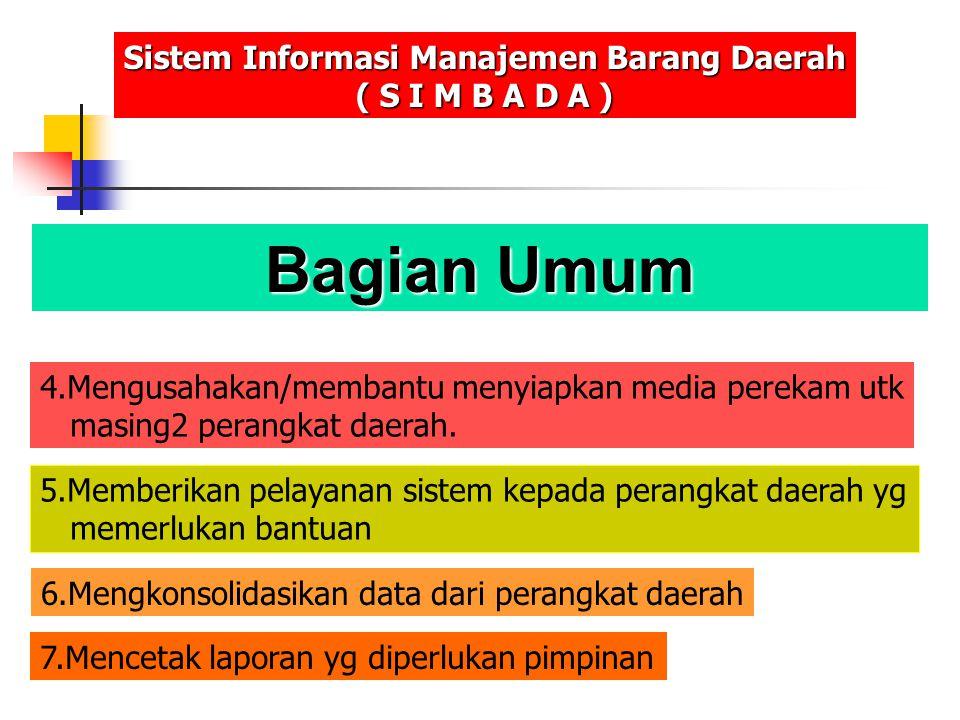 Bagian Umum Sistem Informasi Manajemen Barang Daerah ( S I M B A D A ) 5.Memberikan pelayanan sistem kepada perangkat daerah yg memerlukan bantuan 6.M