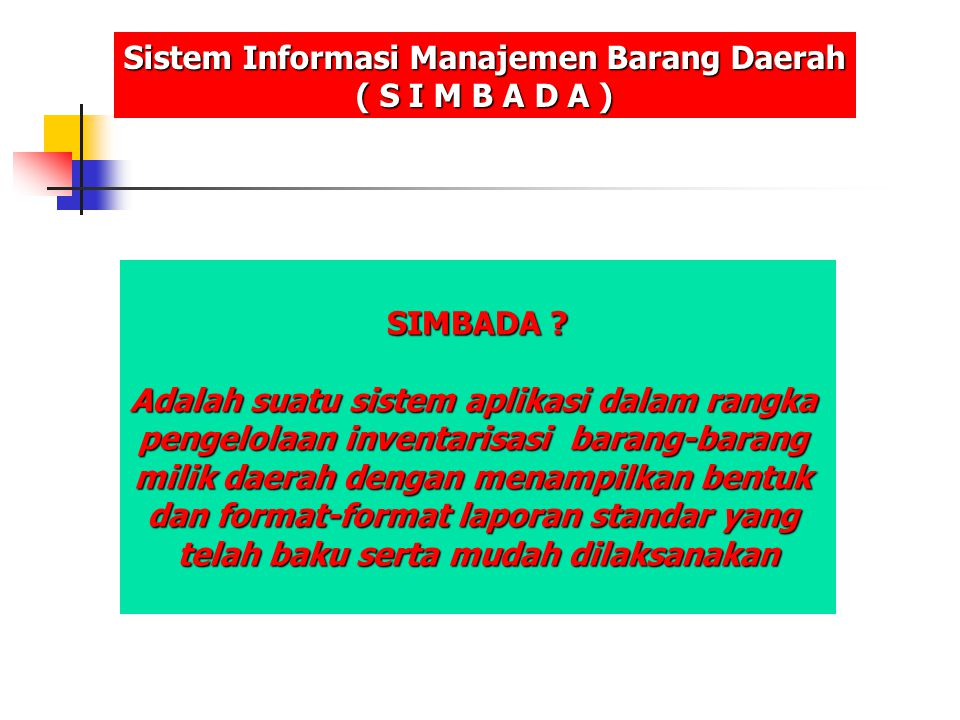 Masing2 Perangkat Daerah Sistem Informasi Manajemen Barang Daerah ( S I M B A D A ) 1.Melakukan set up ulang dengan baik dan benar, sesuai Manual Operasional SIMBADA 3.Mengentry data 2.Melakukan pendataan per ruangan, memberikan kodefikasi sesuai Kepmendagri No.7/2002.