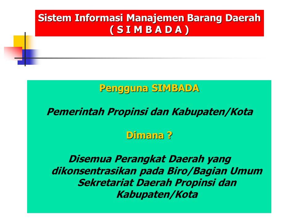 Pengguna SIMBADA Pemerintah Propinsi dan Kabupaten/Kota Dimana ? Disemua Perangkat Daerah yang dikonsentrasikan pada Biro/Bagian Umum Sekretariat Daer
