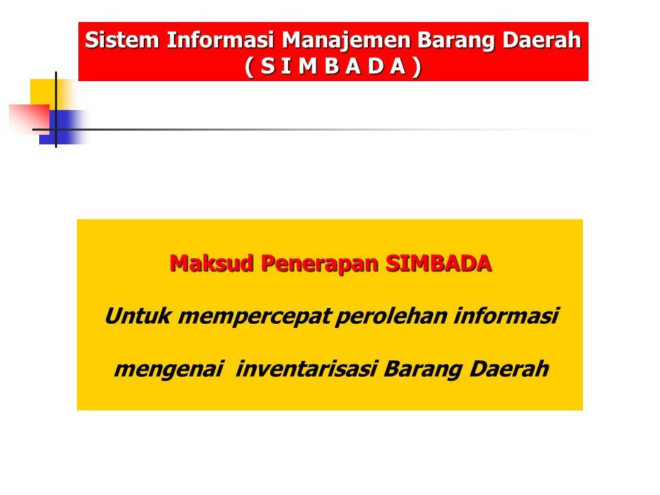 Maksud Penerapan SIMBADA Untuk mempercepat perolehan informasi mengenai inventarisasi Barang Daerah Sistem Informasi Manajemen Barang Daerah ( S I M B