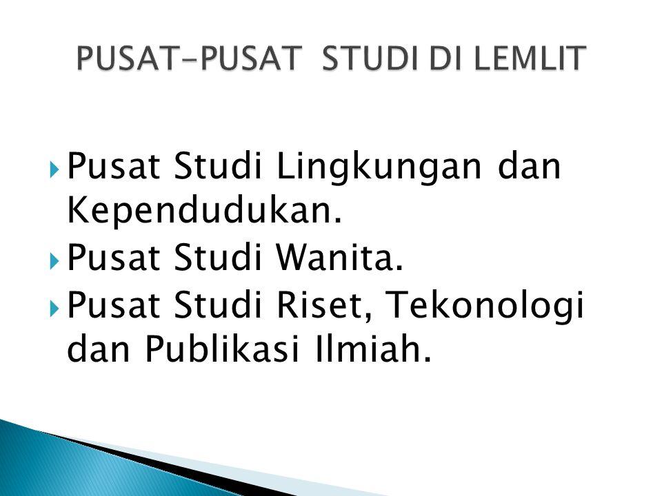  Pusat Studi Lingkungan dan Kependudukan.  Pusat Studi Wanita.  Pusat Studi Riset, Tekonologi dan Publikasi Ilmiah.