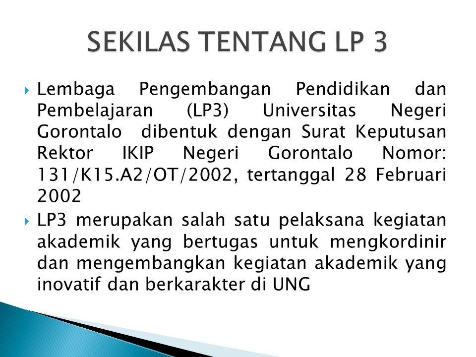  Lembaga Pengembangan Pendidikan dan Pembelajaran (LP3) Universitas Negeri Gorontalo dibentuk dengan Surat Keputusan Rektor IKIP Negeri Gorontalo Nomor: 131/K15.A2/OT/2002, tertanggal 28 Februari 2002  LP3 merupakan salah satu pelaksana kegiatan akademik yang bertugas untuk mengkordinir dan mengembangkan kegiatan akademik yang inovatif dan berkarakter di UNG