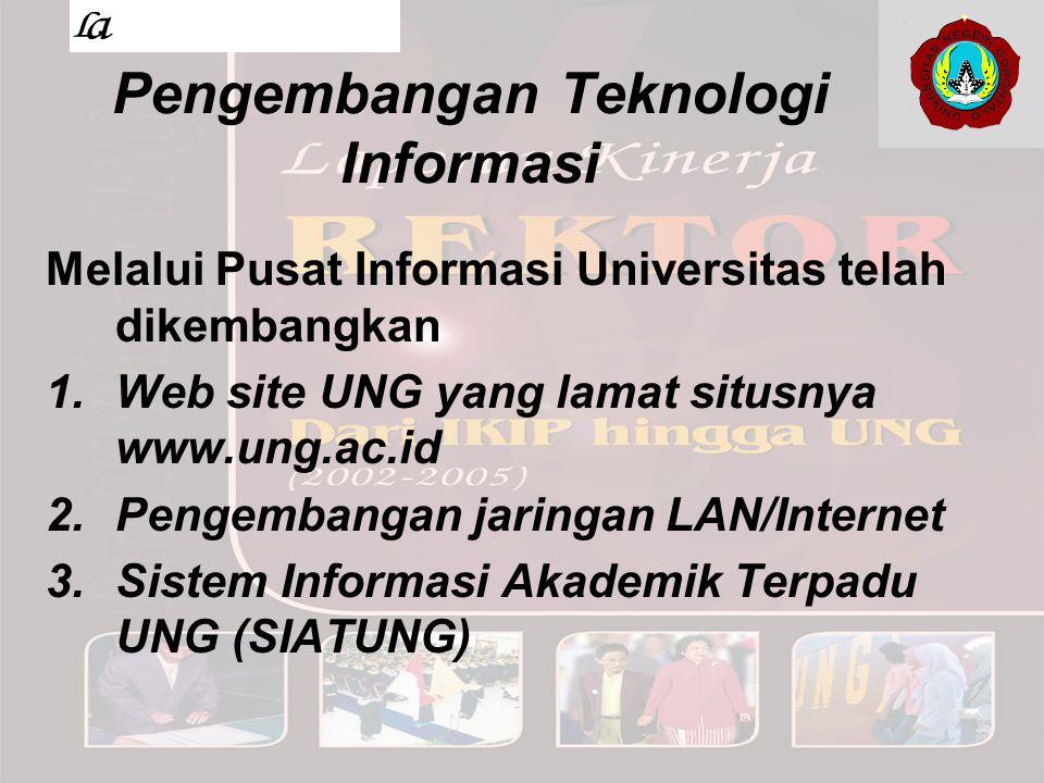 Pengembangan Teknologi Informasi Melalui Pusat Informasi Universitas telah dikembangkan 1.Web site UNG yang lamat situsnya www.ung.ac.id 2.Pengembanga