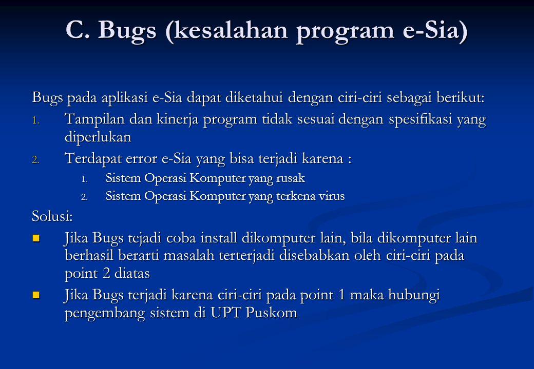 C. Bugs (kesalahan program e-Sia) Bugs pada aplikasi e-Sia dapat diketahui dengan ciri-ciri sebagai berikut: 1. Tampilan dan kinerja program tidak ses