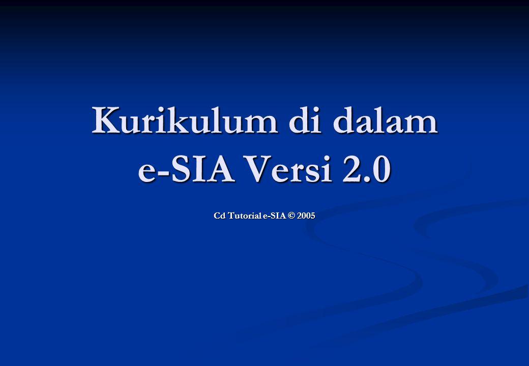 Kurikulum di dalam e-SIA Versi 2.0 Cd Tutorial e-SIA © 2005