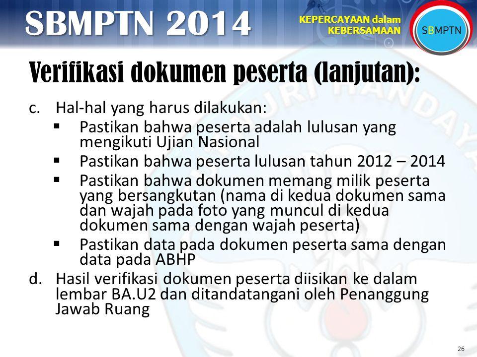 26 KEPERCAYAAN dalam KEBERSAMAAN SBMPTN 2014 c.Hal-hal yang harus dilakukan:  Pastikan bahwa peserta adalah lulusan yang mengikuti Ujian Nasional  P