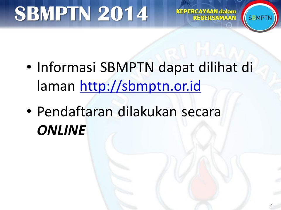 4 KEPERCAYAAN dalam KEBERSAMAAN SBMPTN 2014 Informasi SBMPTN dapat dilihat di laman http://sbmptn.or.idhttp://sbmptn.or.id Pendaftaran dilakukan secar