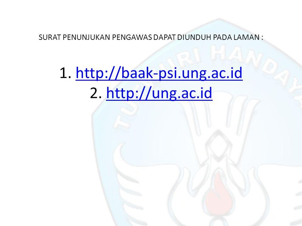 SURAT PENUNJUKAN PENGAWAS DAPAT DIUNDUH PADA LAMAN : 1. http://baak-psi.ung.ac.id 2. http://ung.ac.idhttp://baak-psi.ung.ac.idhttp://ung.ac.id