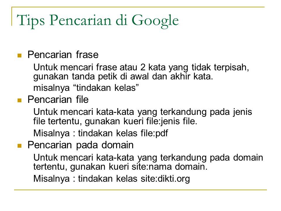 Tips Pencarian di Google Pencarian frase Untuk mencari frase atau 2 kata yang tidak terpisah, gunakan tanda petik di awal dan akhir kata.