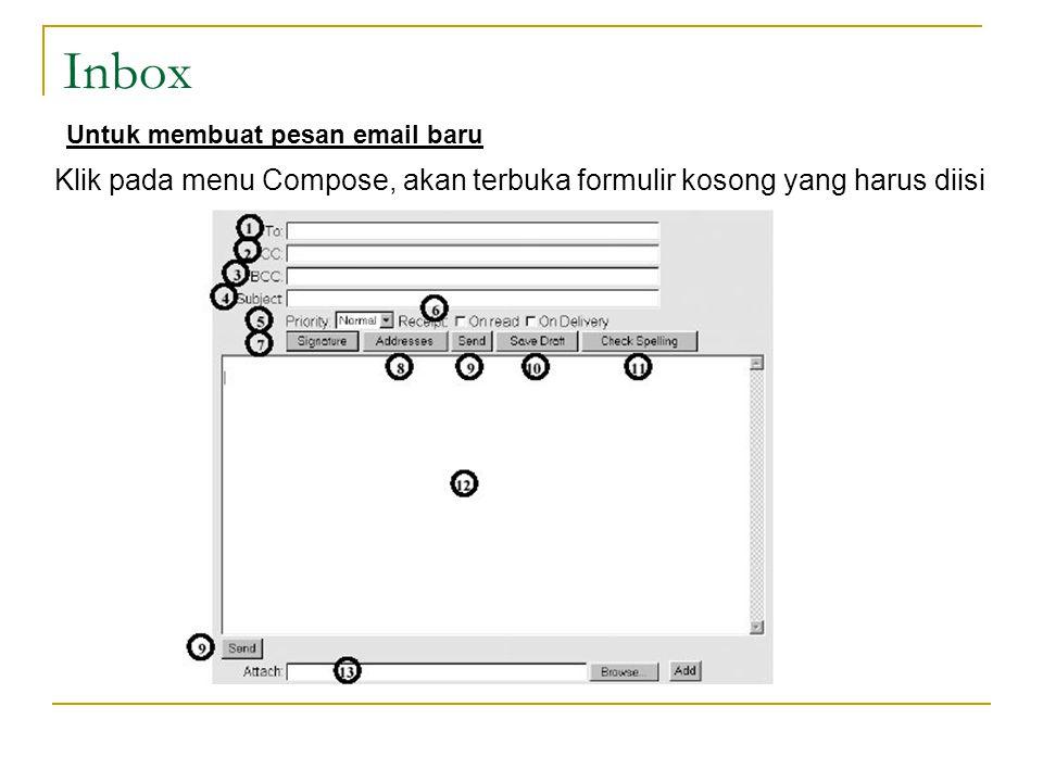 Inbox Klik pada menu Compose, akan terbuka formulir kosong yang harus diisi Untuk membuat pesan email baru
