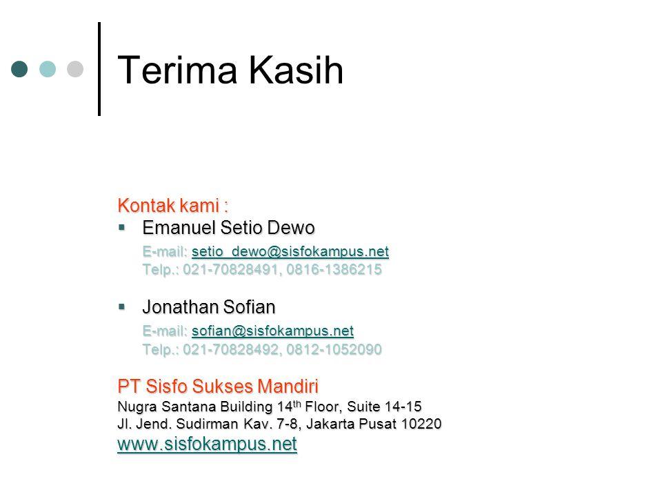Terima Kasih Kontak kami :  Emanuel Setio Dewo E-mail: setio_dewo@sisfokampus.net setio_dewo@sisfokampus.net Telp.: 021-70828491, 0816-1386215  Jonathan Sofian E-mail: sofian@sisfokampus.net sofian@sisfokampus.net Telp.: 021-70828492, 0812-1052090 PT Sisfo Sukses Mandiri Nugra Santana Building 14 th Floor, Suite 14-15 Jl.