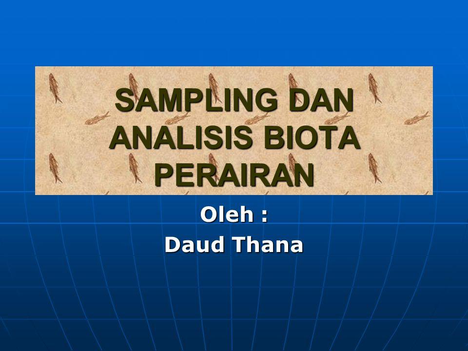 SAMPLING DAN ANALISIS BIOTA PERAIRAN Oleh : Daud Thana