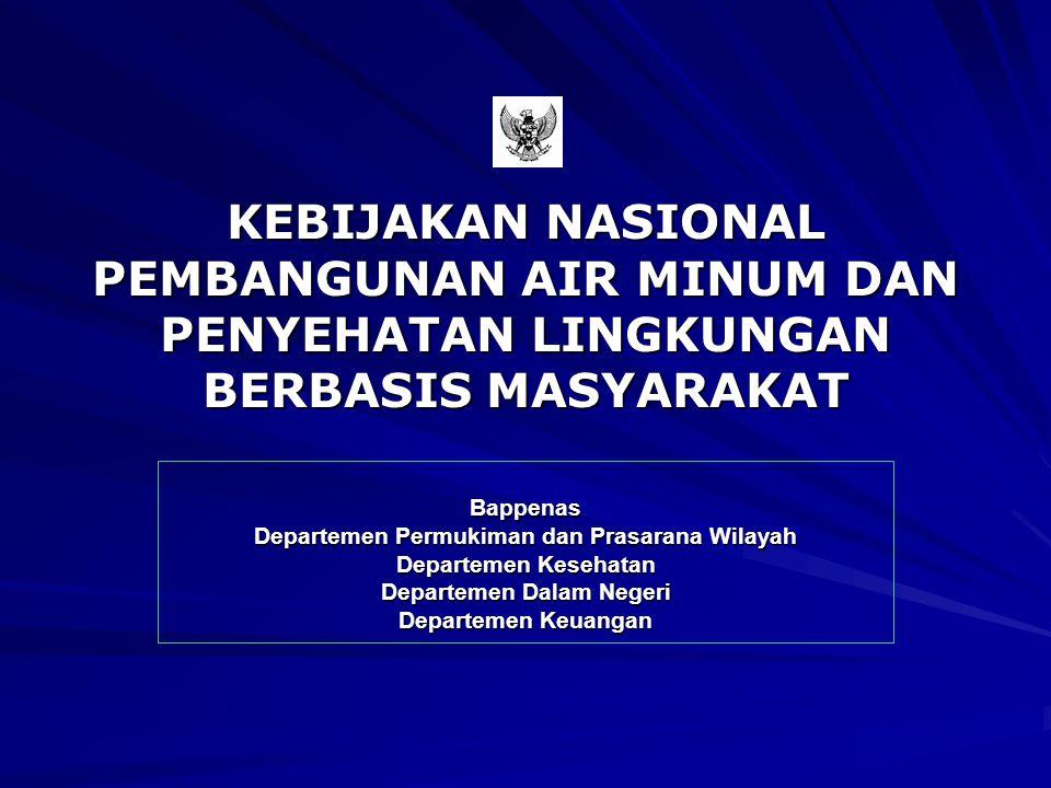 KEBIJAKAN NASIONAL PEMBANGUNAN AIR MINUM DAN PENYEHATAN LINGKUNGAN BERBASIS MASYARAKAT Bappenas Departemen Permukiman dan Prasarana Wilayah Departemen