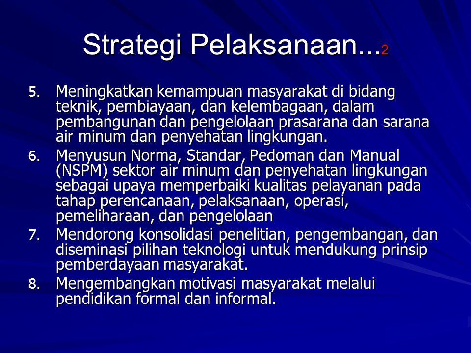 Strategi Pelaksanaan... 2 5. Meningkatkan kemampuan masyarakat di bidang teknik, pembiayaan, dan kelembagaan, dalam pembangunan dan pengelolaan prasar