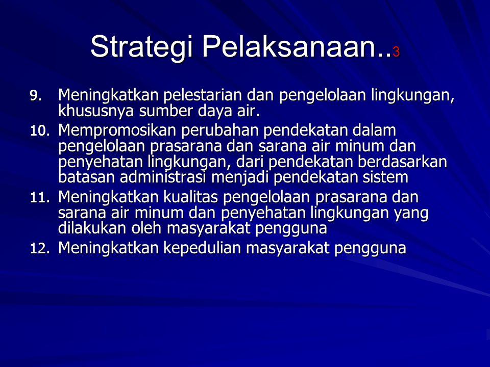 Strategi Pelaksanaan.. 3 9. Meningkatkan pelestarian dan pengelolaan lingkungan, khususnya sumber daya air. 10. Mempromosikan perubahan pendekatan dal