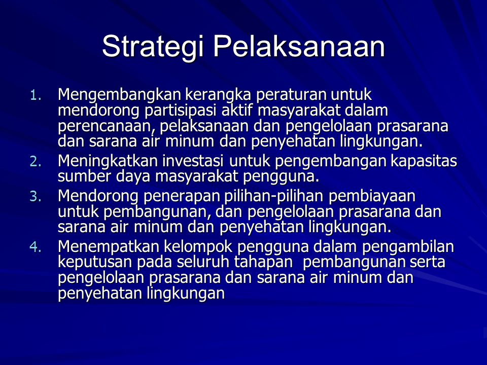 Strategi Pelaksanaan 1. Mengembangkan kerangka peraturan untuk mendorong partisipasi aktif masyarakat dalam perencanaan, pelaksanaan dan pengelolaan p