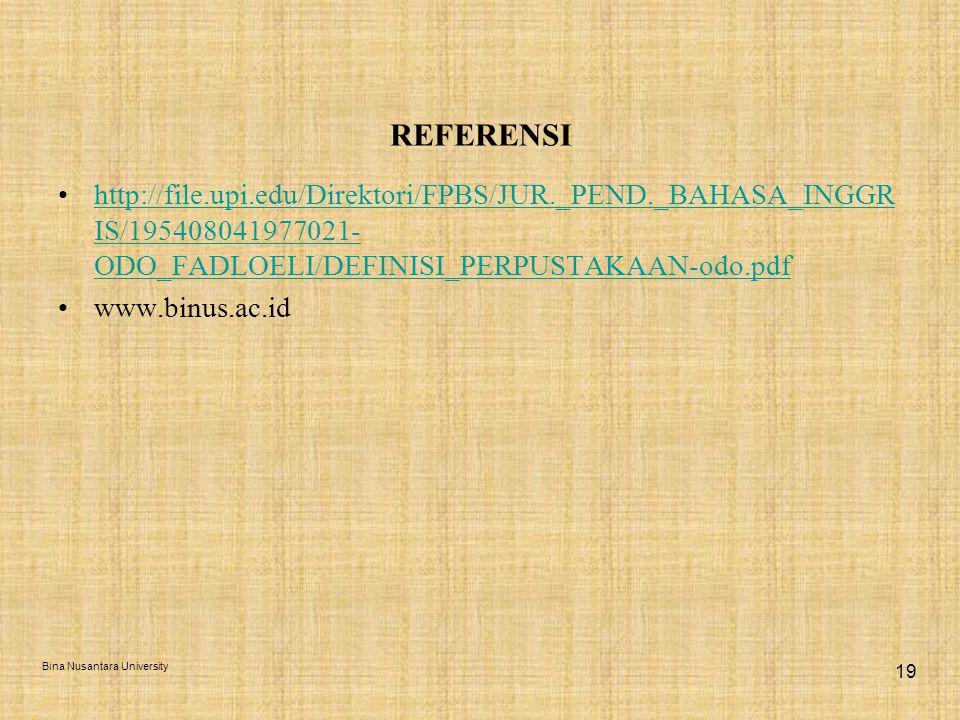 REFERENSI http://file.upi.edu/Direktori/FPBS/JUR._PEND._BAHASA_INGGR IS/195408041977021- ODO_FADLOELI/DEFINISI_PERPUSTAKAAN-odo.pdfhttp://file.upi.edu/Direktori/FPBS/JUR._PEND._BAHASA_INGGR IS/195408041977021- ODO_FADLOELI/DEFINISI_PERPUSTAKAAN-odo.pdf www.binus.ac.id Bina Nusantara University 19
