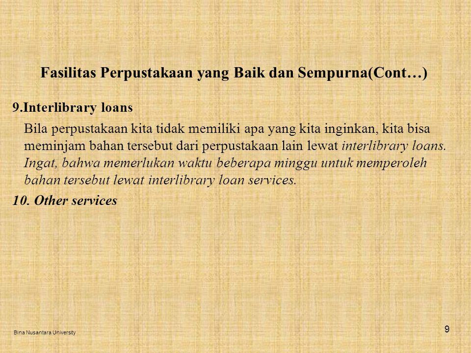 Fasilitas Perpustakaan yang Baik dan Sempurna(Cont…) 9.Interlibrary loans Bila perpustakaan kita tidak memiliki apa yang kita inginkan, kita bisa meminjam bahan tersebut dari perpustakaan lain lewat interlibrary loans.