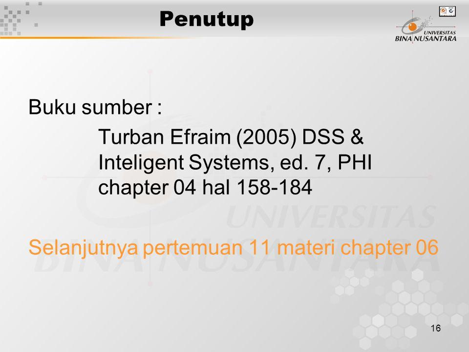 16 Penutup Buku sumber : Turban Efraim (2005) DSS & Inteligent Systems, ed.